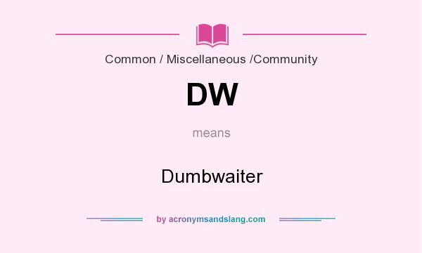 What does DW mean? It stands for Dumbwaiter