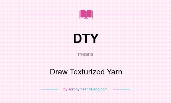 What does DTY mean? It stands for Draw Texturized Yarn