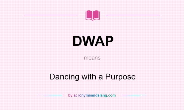 What does DWAP mean? It stands for Dancing with a Purpose
