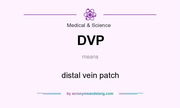 What does DVP mean? It stands for distal vein patch