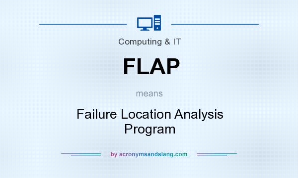 What does FLAP mean? It stands for Failure Location Analysis Program