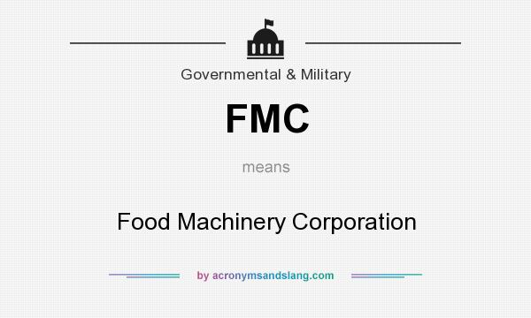What does FMC mean? It stands for Food Machinery Corporation