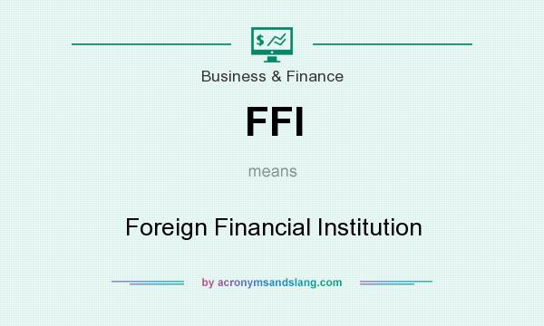 What does FFI mean? It stands for Foreign Financial Institution