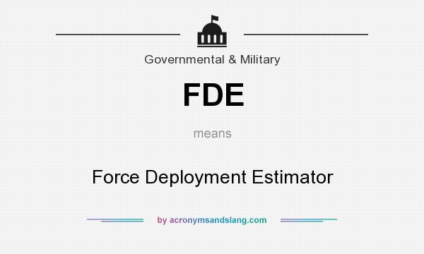 What does FDE mean? It stands for Force Deployment Estimator