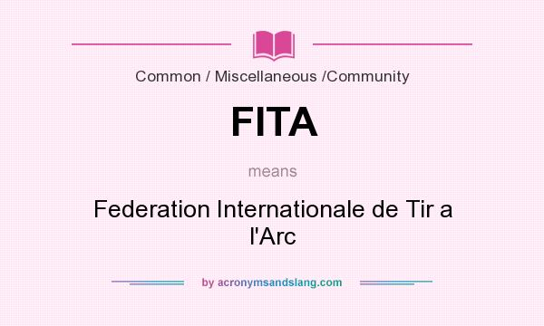 What does FITA mean? It stands for Federation Internationale de Tir a l`Arc