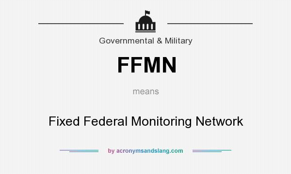 What does FFMN mean? It stands for Fixed Federal Monitoring Network