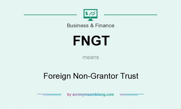What does FNGT mean? It stands for Foreign Non-Grantor Trust