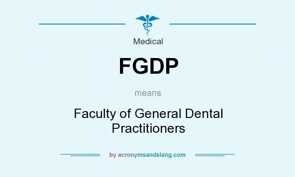 What does FGDP mean? It stands for Faculty of General Dental Practitioners