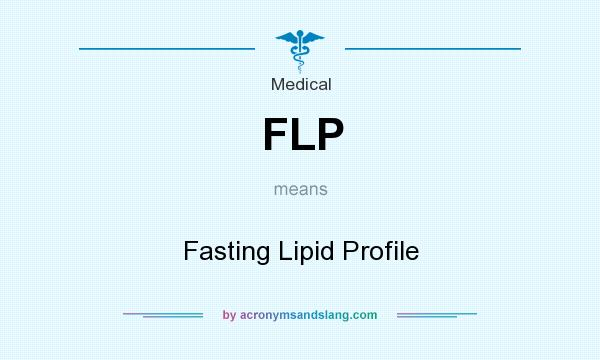 What does FLP mean? It stands for Fasting Lipid Profile
