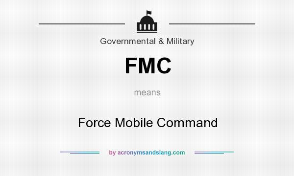 What does FMC mean? It stands for Force Mobile Command