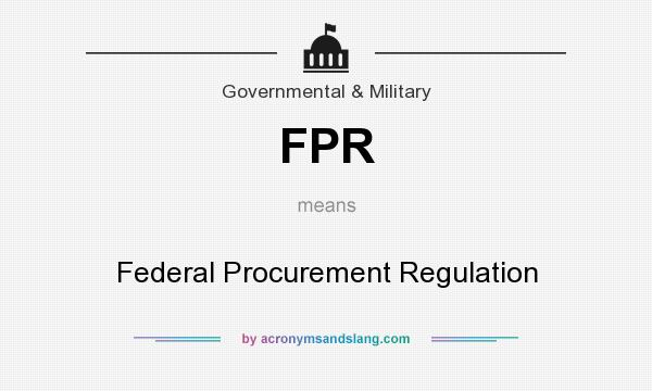 What does FPR mean? It stands for Federal Procurement Regulation