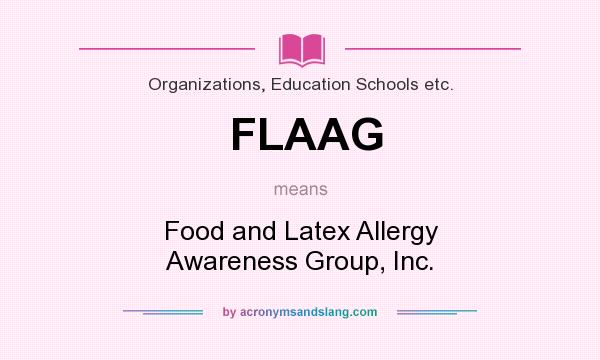 What does FLAAG mean? It stands for Food and Latex Allergy Awareness Group, Inc.