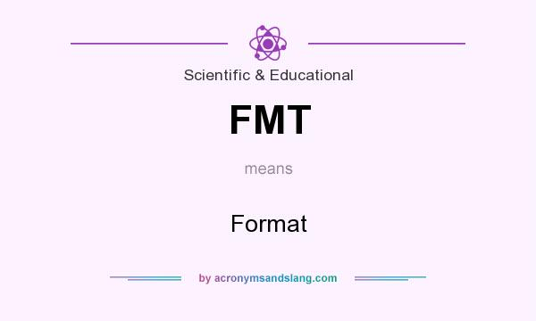 What does FMT mean? It stands for Format