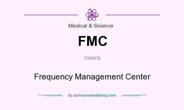 What does FMC mean? It stands for Frequency Management Center