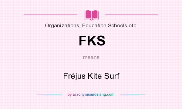What does FKS mean? It stands for Fréjus Kite Surf