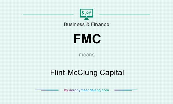 What does FMC mean? It stands for Flint-McClung Capital