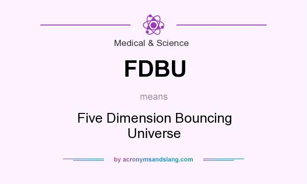 What does FDBU mean? It stands for Five Dimension Bouncing Universe