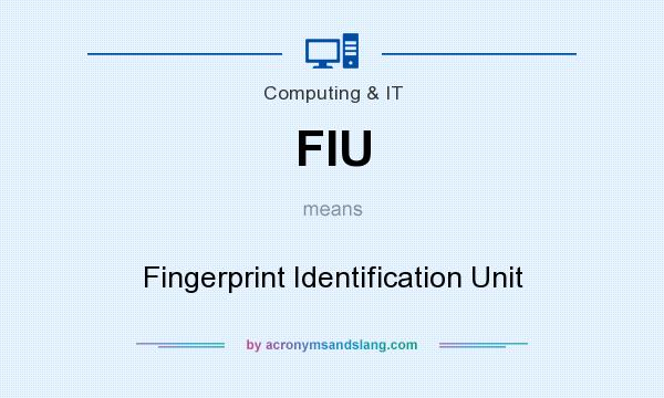 What does FIU mean? It stands for Fingerprint Identification Unit