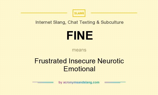 FINE - Frustrated Insecure Neurotic Emotional in Internet Slang ...