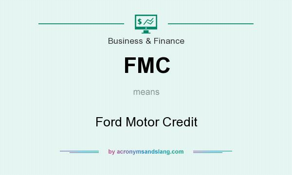 What does FMC mean? It stands for Ford Motor Credit