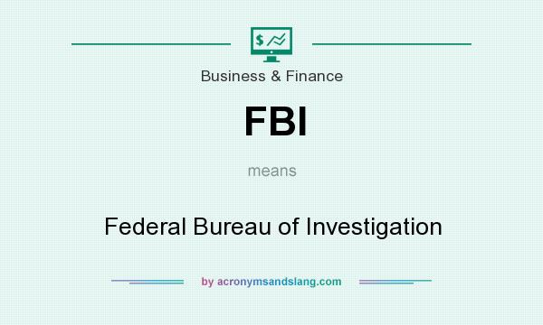 What does FBI mean? It stands for Federal Bureau of Investigation