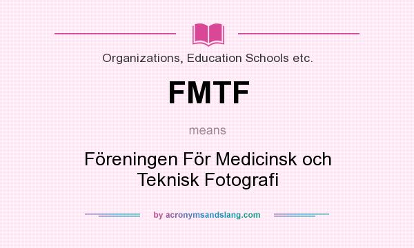 What does FMTF mean? It stands for Föreningen För Medicinsk och Teknisk Fotografi