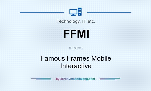 What does FFMI mean? It stands for Famous Frames Mobile Interactive