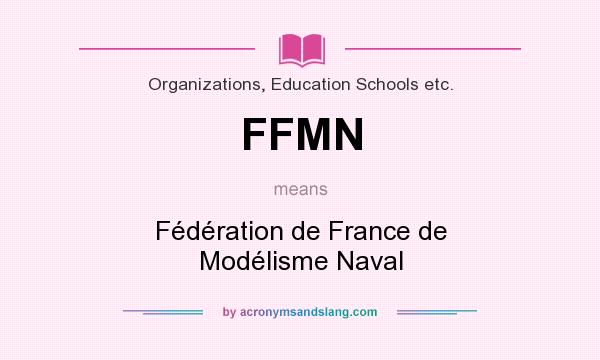 What does FFMN mean? It stands for Fédération de France de Modélisme Naval