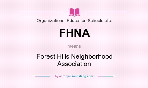 What does FHNA mean? It stands for Forest Hills Neighborhood Association