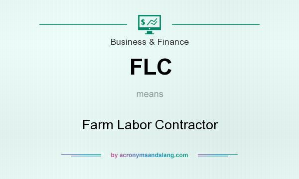 What does FLC mean? It stands for Farm Labor Contractor