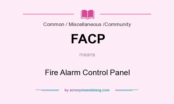 What does FACP mean? It stands for Fire Alarm Control Panel