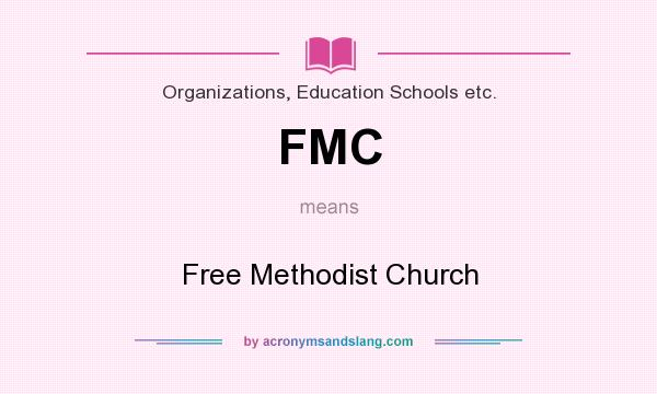 What does FMC mean? It stands for Free Methodist Church