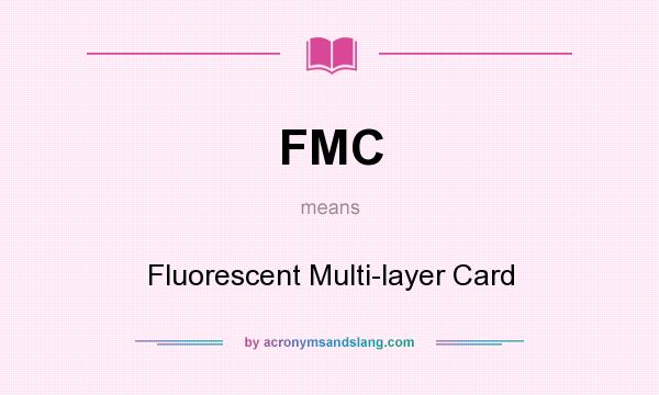 What does FMC mean? It stands for Fluorescent Multi-layer Card