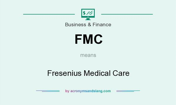 What does FMC mean? It stands for Fresenius Medical Care