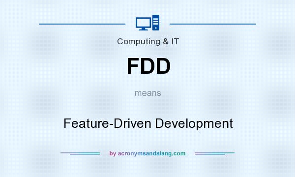 What does FDD mean? It stands for Feature-Driven Development