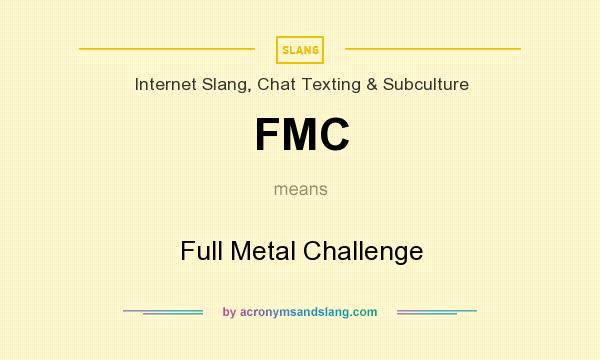 What does FMC mean? It stands for Full Metal Challenge