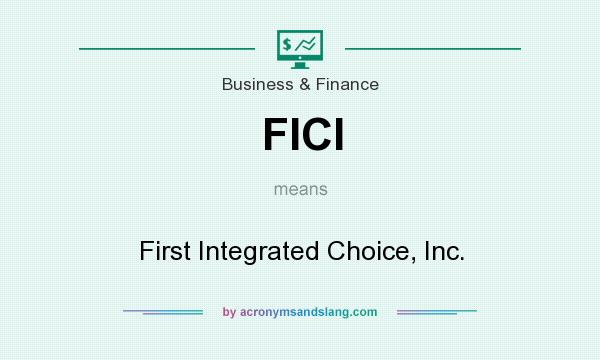 What does FICI mean? It stands for First Integrated Choice, Inc.