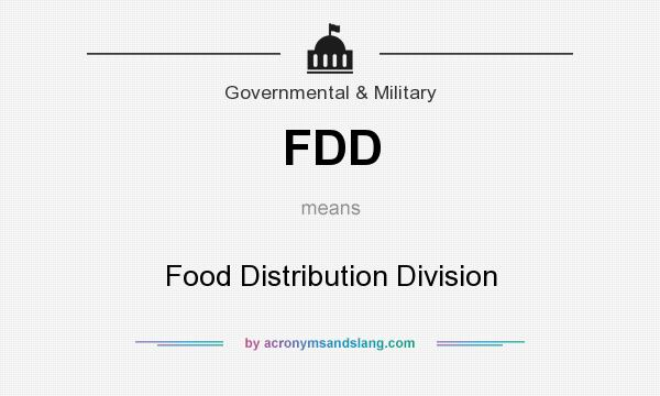 What does FDD mean? It stands for Food Distribution Division