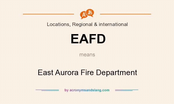 What does EAFD mean? It stands for East Aurora Fire Department