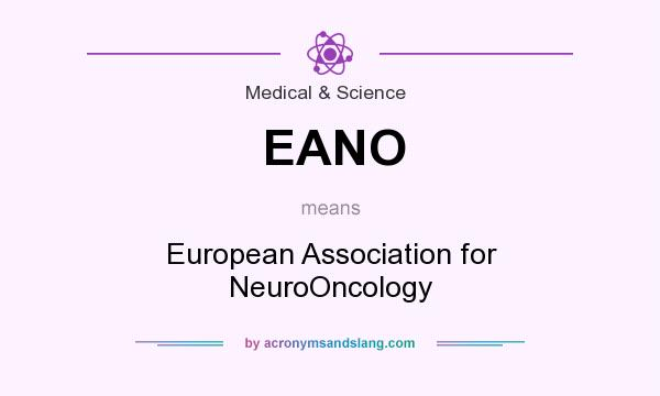 What does EANO mean? It stands for European Association for NeuroOncology