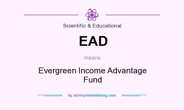What does EAD mean? It stands for Evergreen Income Advantage Fund