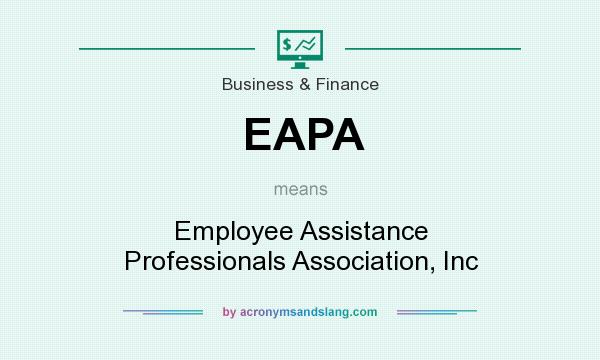 What does EAPA mean? It stands for Employee Assistance Professionals Association, Inc