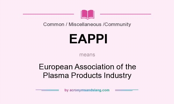 What does EAPPI mean? It stands for European Association of the Plasma Products Industry