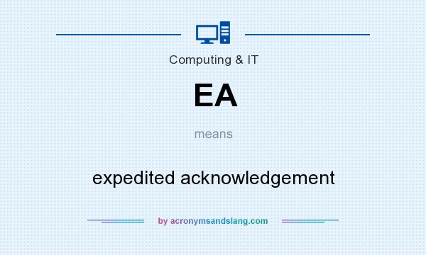 What does EA mean? It stands for expedited acknowledgement