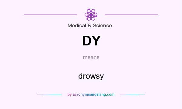 What does DY mean? It stands for drowsy