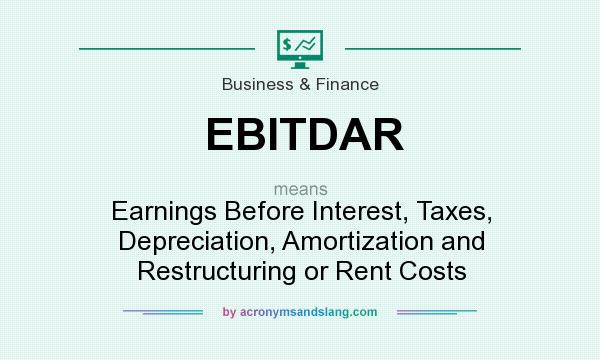What does EBITDAR mean? It stands for Earnings Before Interest, Taxes, Depreciation, Amortization and Restructuring or Rent Costs