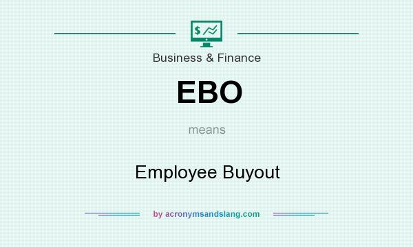 What does EBO mean? It stands for Employee Buyout