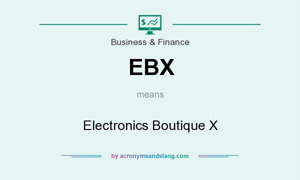 What does EBX mean? It stands for Electronics Boutique X