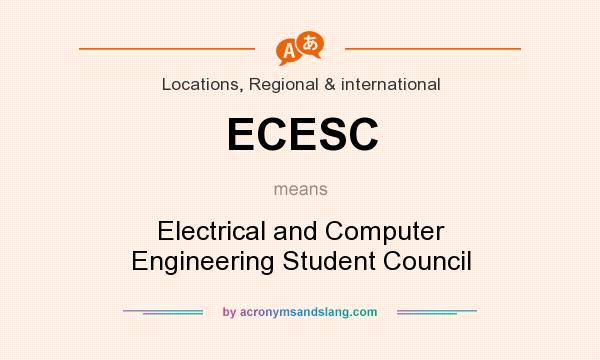 What does ECESC mean? It stands for Electrical and Computer Engineering Student Council