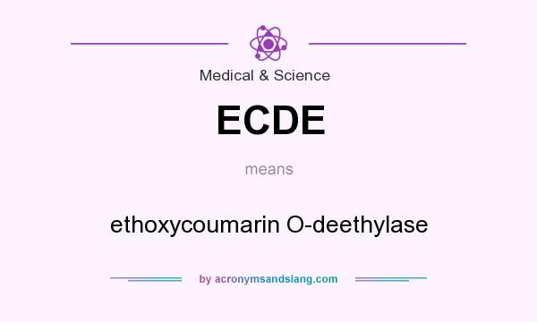 What does ECDE mean? It stands for ethoxycoumarin O-deethylase